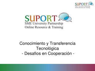 Conocimiento y Transferencia Tecnológica  - Desafios en Cooperación -