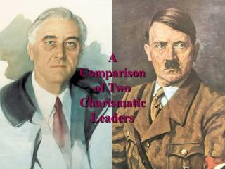 A Comparison of Two  Charismatic Leaders
