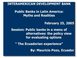 INTERAMERICAN DEVELOPMENT BANK Public Banks in Latin America: Myths and Realities