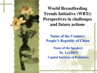 World Breastfeeding Trends Initiative (WBT i ) Perspectives in challenges and future actions