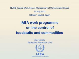 NERIS Topical Workshop on Management of Contaminated  Goods 22 May  2013 CIEMAT, Madrid, Spain
