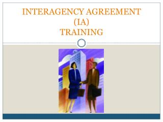 INTERAGENCY AGREEMENT  (IA) TRAINING