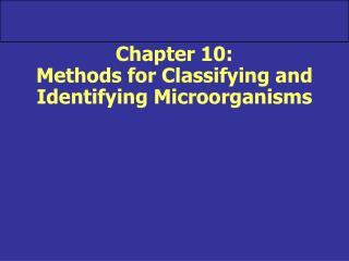 Chapter 10: Methods for Classifying and Identifying Microorganisms