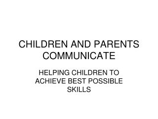 CHILDREN AND PARENTS       COMMUNICATE