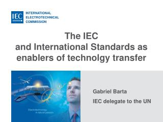The IEC  and International Standards as enablers of technolgy transfer