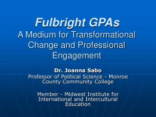 Fulbright GPAs  A Medium for Transformational Change and Professional Engagement