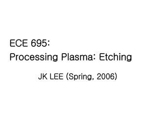 ECE 695:  Processing Plasma: Etching  JK LEE (Spring, 2006)