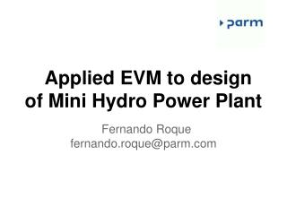 Applied EVM to design of Mini Hydro Power Plant