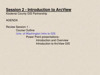 Session 2 - Introduction to ArcView Kootenai County GIS Partnership AGENDA Review Session 1 -