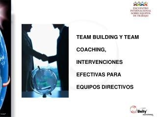 TEAM BUILDING Y TEAM COACHING, INTERVENCIONES EFECTIVAS PARA EQUIPOS DIRECTIVOS
