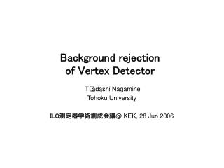 Background rejection  of Vertex Detector