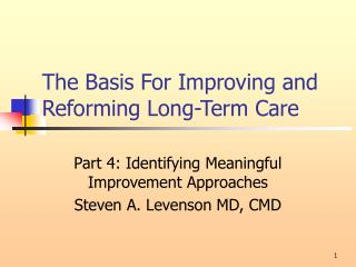 The Basis For Improving and Reforming Long-Term Care