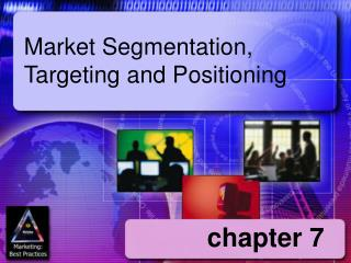 Market Segmentation,  Targeting and Positioning