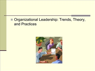 Organizational Leadership: Trends, Theory, and Practices