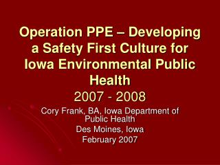 Cory Frank, BA, Iowa Department of Public Health Des Moines, Iowa February 2007