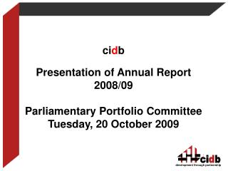 ci d b Presentation of Annual Report 2008/09 Parliamentary Portfolio Committee