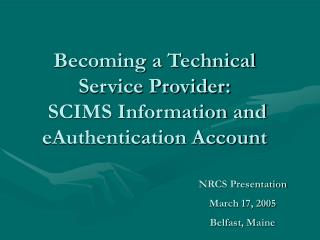 Becoming a Technical Service Provider:  SCIMS Information and eAuthentication Account