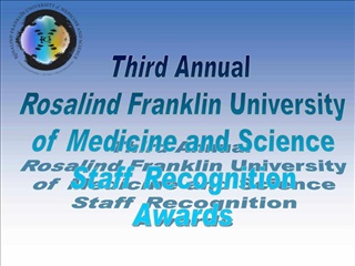 Third Annual  Rosalind Franklin University of Medicine and Science Staff Recognition Awards