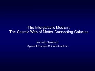 The Intergalactic Medium: The Cosmic Web of Matter Connecting Galaxies