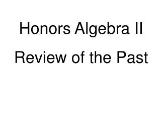 Honors Algebra II Review of the Past