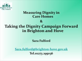 Measuring Dignity in  Care Homes  Taking the Dignity Campaign Forward in Brighton and Hove  Sara Fulford  Sara.fulfordbr