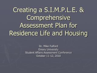 Creating a S.I.M.P.L.E. & Comprehensive  Assessment Plan for Residence Life and Housing