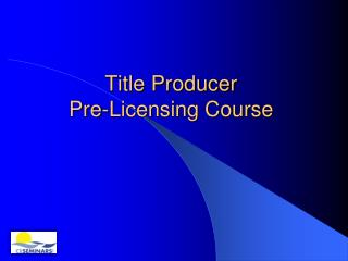 Title Producer  Pre-Licensing Course