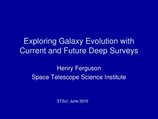 Exploring Galaxy Evolution with Current and Future Deep Surveys