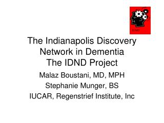 The Indianapolis Discovery Network in Dementia The IDND Project