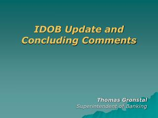 IDOB Update and Concluding Comments