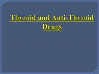 Thyroid and Anti-Thyroid Drugs