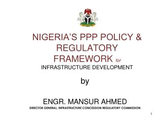 NIGERIA'S PPP POLICY & REGULATORY FRAMEWORK  for INFRASTRUCTURE DEVELOPMENT