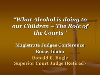"""What Alcohol is doing to our Children – The Role of the Courts"" Magistrate Judges Conference"