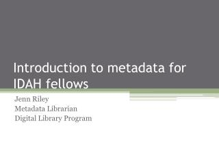 Introduction to metadata for IDAH fellows