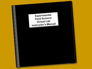 Experimental Food Science Virtual Laboratory Manual Table of Contents 	Food Composition Tables: Proximate 			Analysis