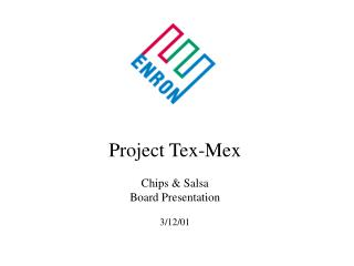 Project Tex-Mex Chips & Salsa Board Presentation 3/12/01