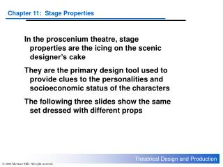 In the proscenium theatre, stage properties are the icing on the scenic designer's cake