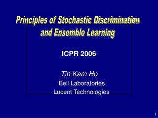 ICPR 2006 Tin Kam Ho 		        	        Bell Laboratories 			     Lucent Technologies