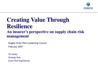 Supply Chain Risk Leadership Council February 2007 Tim Astley Strategic Risk