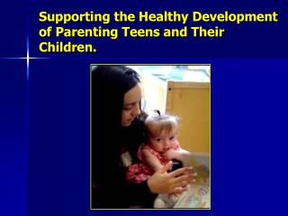 Supporting the Healthy Development of Parenting Teens and Their Children.