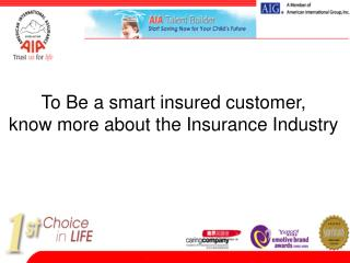 To Be a smart insured customer, know more about the Insurance Industry