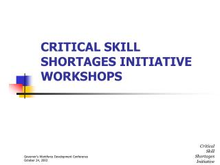 CRITICAL SKILL SHORTAGES INITIATIVE WORKSHOPS