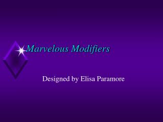 Marvelous Modifiers