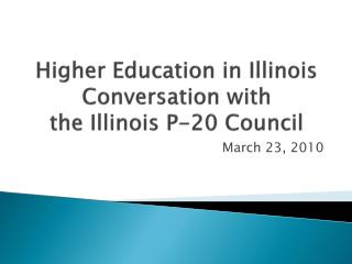 Higher Education in Illinois Conversation with  the Illinois P-20 Council