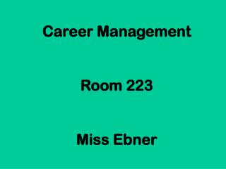 Career Management Room 223 Miss Ebner