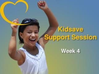 Kidsave Support Session  Week 4