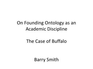 On Founding Ontology as an Academic Discipline The Case of Buffalo  Barry Smith