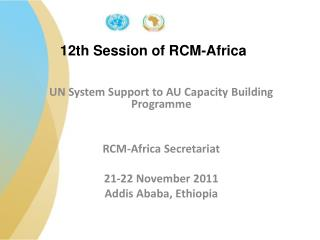 UN System Support to AU Capacity Building Programme RCM-Africa Secretariat 21-22 November 2011