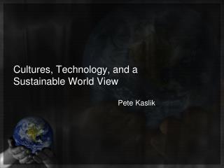 Cultures, Technology, and a Sustainable World View