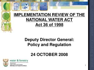 IMPLEMENTATION REVIEW OF THE  NATIONAL WATER ACT  Act 36 of 1998 Deputy Director General: